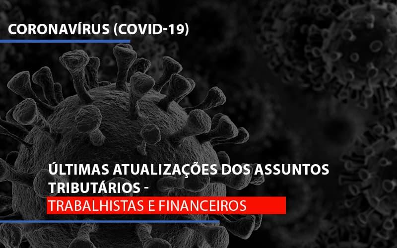 Coronavírus (Covid-19) – Últimas Atualizações Dos Assuntos Tributários – Trabalhistas E Financeiros
