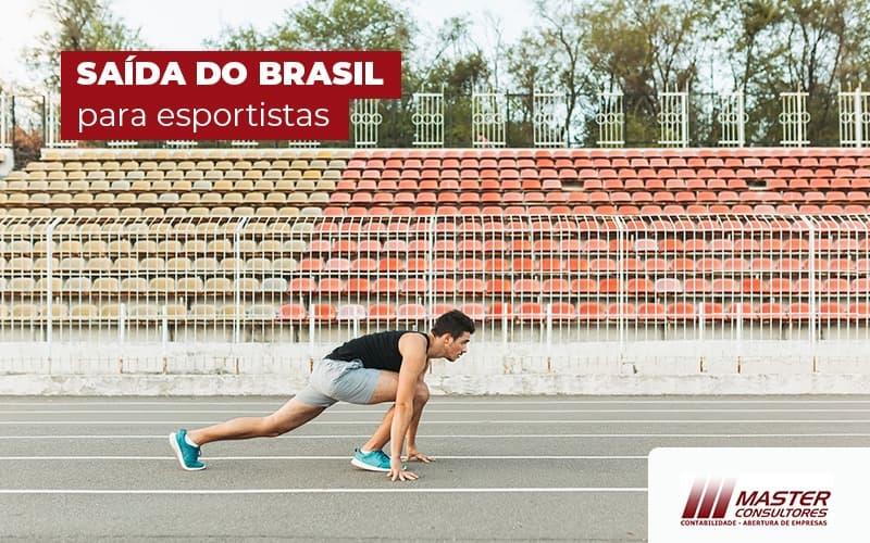 SaÍda Do Brasil Para Esportistas (1) - Contabilidade Na Lapa - SP | Master Consultores