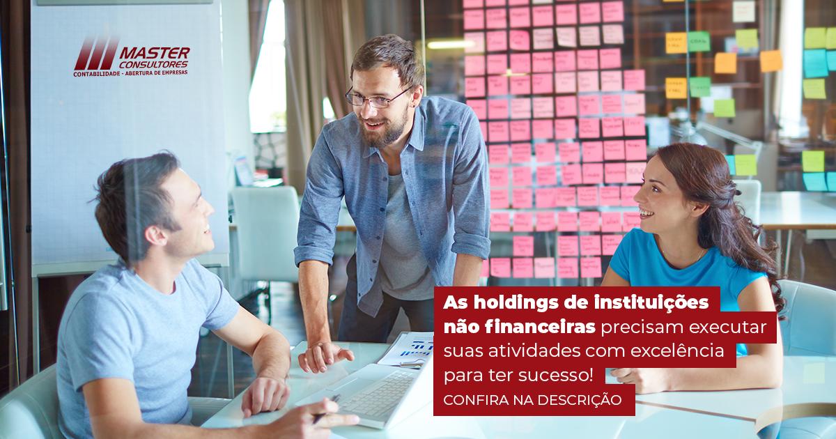 As Holdings De Instituicoes Nao Financeiras Precisam Executar Suas Atividades Com Excelencia Para Ter Sucesso Linkedin - Contabilidade Na Lapa - SP | Master Consultores