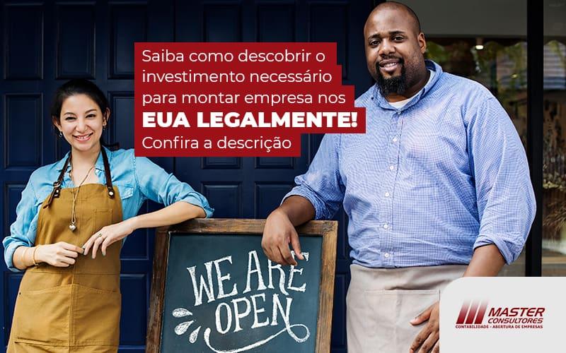 Saiba Como Descobrir O Investimento Necessario Para Montar Empresa Nos Eua Legalmente Post - Contabilidade Na Lapa - SP | Master Consultores