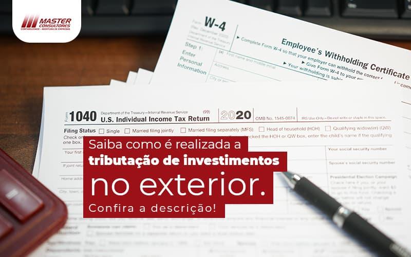 Saiba Como E Realizada A Tributacao De Investimentos No Exterior Post (1) - Contabilidade Na Lapa - SP | Master Consultores