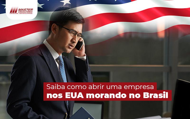 Saiba Como Abrir Uma Empresa Nos Eua Morando No Brasil Post - Contabilidade Na Lapa - SP | Master Consultores