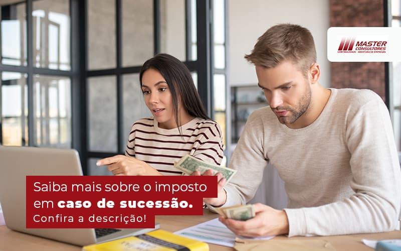 Saiba Mais Sobre O Imposto Em Caso De Sucessao Blog (1) - Contabilidade Na Lapa - SP   Master Consultores