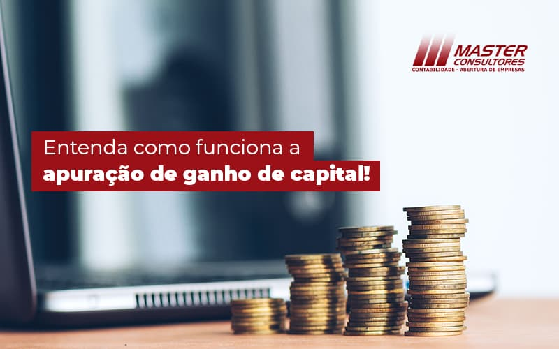 Entenda Como Funciona A Apuracao De Ganho De Capital Blog (1) - Contabilidade Na Lapa - SP | Master Consultores