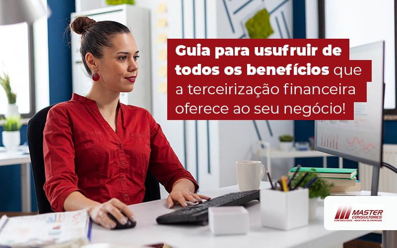 Guia Para Usufruir De Todos Os Beneficios Que A Terceirizacao Financeira Oferece Ao Seu Negocio Blog - Contabilidade Na Lapa - SP | Master Consultores